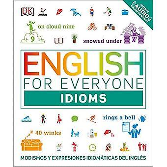 Anglais pour tout le monde: Idiomes: Modismos et Expresiones Idomaticas Dle Ingles (Anglais pour tout le monde)