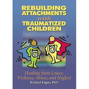Rebuilding Attachments with Traumatized Children - Healing from Losses