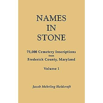 Names in Stone. 75 -000 Cemetery Inscriptions from Frederick County -
