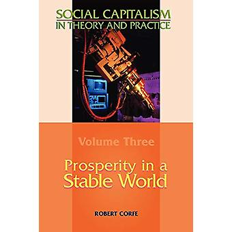 Social Capitalism in Theory and Practice - v. III - Prosperity in a Sta