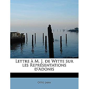 Lettre A M. J. de Witte Sur Les Representations D'Adonis by Otto Jahn