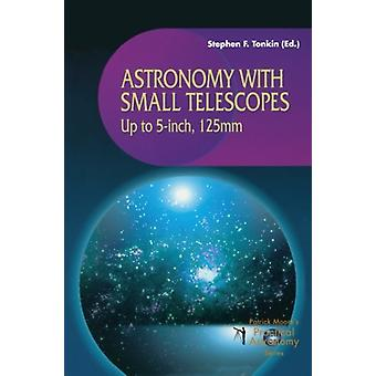 Astronomy with Small Telescopes - Up to 5-inch - 125mm by Stephen F. T