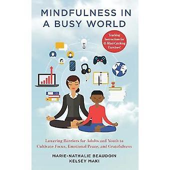 Mindfulness in een drukke wereld verlaagt barrières voor volwassenen en jongeren om focus emotionele vrede en dankbaarheid te cultiveren