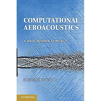 Computational Aeroacoustics von Christopher K. W. Florida State University Tam
