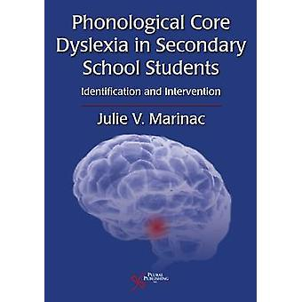 Phonological Core Dyslexia in Secondary School Students by Julie V. Marinac