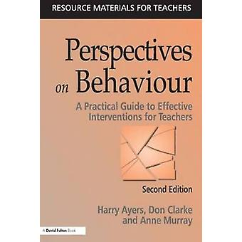 Perspectives on Behaviour A Practical Guide to Effective Interventions for Teachers by Ayers & Harry