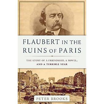 Flaubert in the Ruins of Paris - The Story of a Friendship - a Novel -