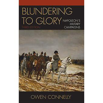 Blundering to Glory - Napoleon's Military Campaigns (3rd Revised editi
