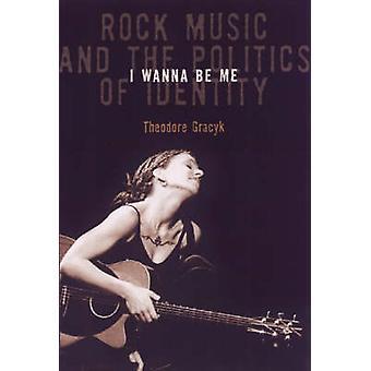 Quiero ser yo - música Rock y la política de la identidad por Theodore Gr