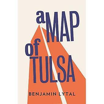 A Map of Tulsa by Banjamin Lytal - 9781908276308 Book
