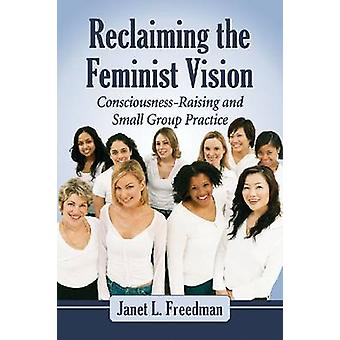 Reclaiming the Feminist Vision - Consciousness-Raising and Small Group
