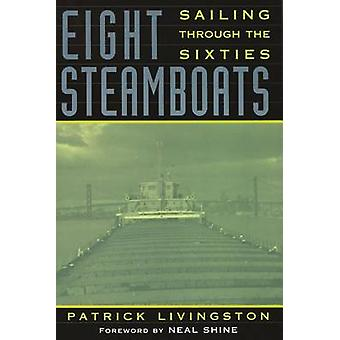 Eight Steamboats - Sailing Through the Sixties by Patrick Livingston -