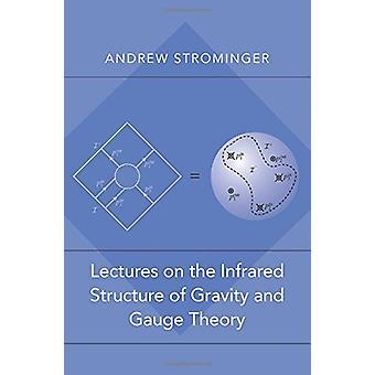Conferencias sobre la estructura infrarrojo de gravedad y teoría de Gauge por y