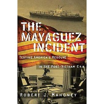 The Mayaguez Incident - Testing America's Resolve in the Post-Vietnam