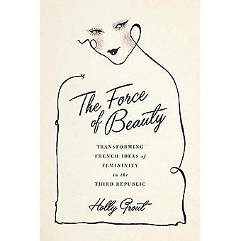 The Force of Beauty: Transforming French Ideas of Femininity in the Third Republic
