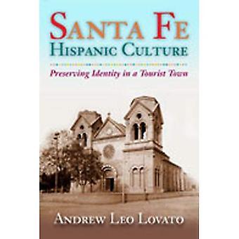 Santa Fe Hispanic Culture: Preserving Identity in a Tourist Town