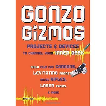 Gonzo Gizmos: Projekt och enheter för att kanalisera din inre nörd