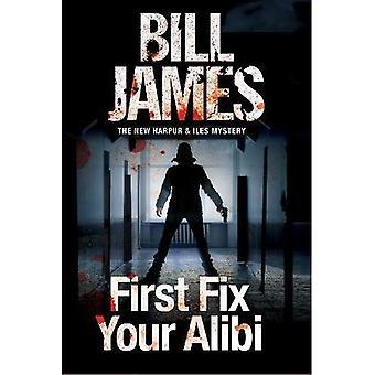 First Fix Your Alibi: British Police Procedural (A Harpur & Iles Mystery)