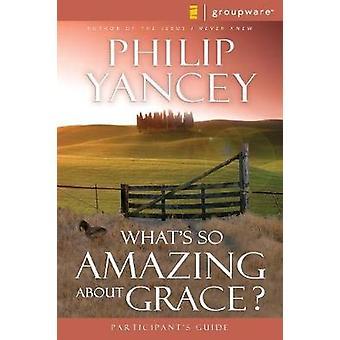 Whats zo geweldig over Grace deelnemers gids door Philip Yancey