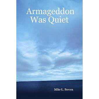 Armageddon Was Quiet by Bowen & Mike & L.