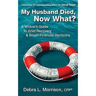 私の夫が死んだ今悲しみ回復モリソン ・ デブラ L によってスマート金融意思決定にどのような未亡人ガイド