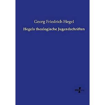 Hegels theologische Jugendschriften par Hegel & Georg Friedrich