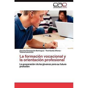 La Formacion Vocacional y La Orientacion Profesional av Concepci N. Dom Nguez & Zoraima