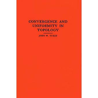 Convergence and Uniformity in Topology by John Wilder Tukey - 9780691