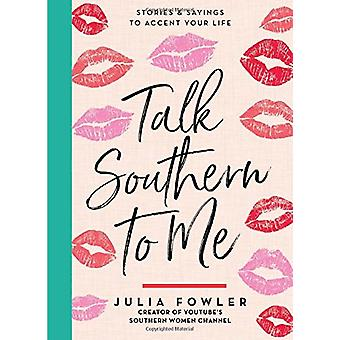 Talk Southern to Me - Stories & Sayings to Accent Your Life by Julia F
