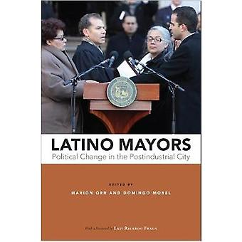 Latino Mayors - Political Change in the Postindustrial City by Marion