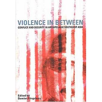 Violence in Between - Conflict and Security in Archipelagic Southeast