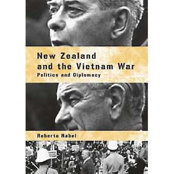 New Zealand and the Vietnam War - Politics and Diplomacy by Roberto Ra