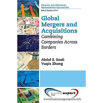 Global Mergers and Acquisitions Combining Companies Across Borders by Soofi & Abdol
