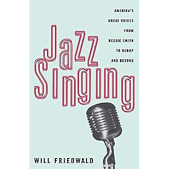 Jazz Singing: America's Great Voices from Bessie Smith to Bebop and beyond: America's Great Voices from Bessie Smith to Bebop and Beyond