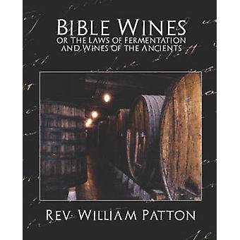 Bibelweine oder die Gesetze der Gärung und weine der Antike von Rev William Patton & William Patton
