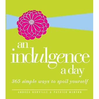 An Indulgence a Day 365 Simple Ways to Spoil Yourself by Norville & Andrea
