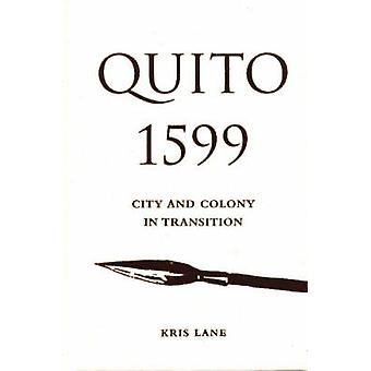 Quito 1599 - City and Colony in Transition by Kris E. Lane - 978082632