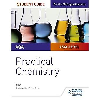 AQA Alevel Chemistry Student Guide Practical Chemistry by Nora Henry