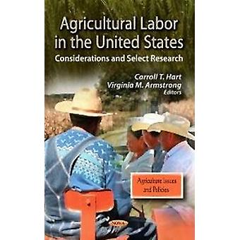 Agricultural Labor in the United States  Considerations amp Select Research by Edited by Carroll T Hart & Edited by Virginia M Armstrong