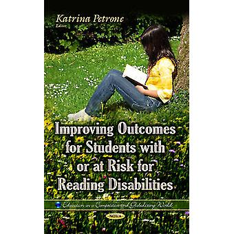 Improving Outcomes for Students with or at Risk for Reading Disabilities by Edited by Katrina Petrone
