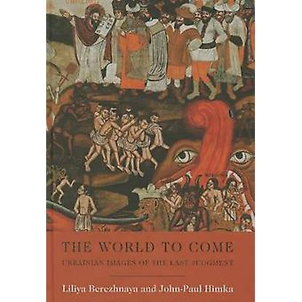 World to Come  Ukrainian Images of the Last Judgment by Liliya Berezhnaya