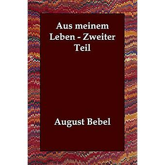 Aus meinem Leben  Zweiter Teil by Bebel & August