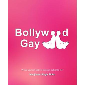 Bollywood Gay A help yourself to living an authentic life. by Sidhu & Manjinder Singh
