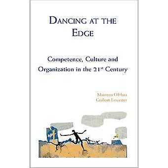 Dancing at the Edge Competence Culture and Organization in the 21st Century by OHara & Maureen