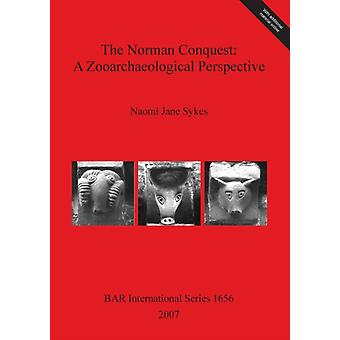 The Norman Conquest A Zooarchaeological Perspective by Sykes & Naomi Jane