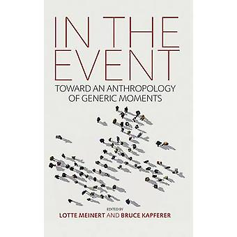 In the Event Toward an Anthropology of Generic Moments by Meinert & Lotte
