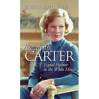 Rosalynn Carter - Equal Partner in the White House by Scott Kaufman -