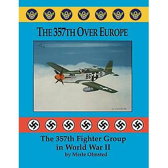 The 357th Over Europe The 357th Fighter Group in World War II by Olmsted & Merle