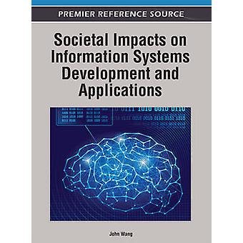 Societal Impacts on Information Systems Development and Applications by Wang & John