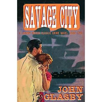 Savage City A Johnny Merak Classic Crime Novel Book Two by Glasby & John